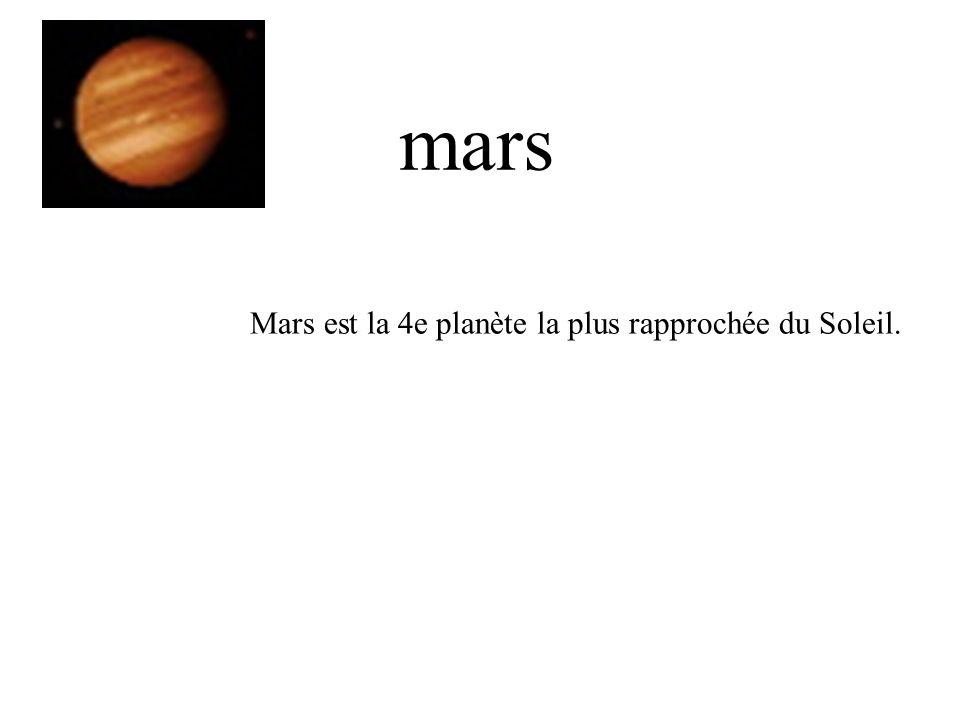 mars Mars est la 4e planète la plus rapprochée du Soleil.