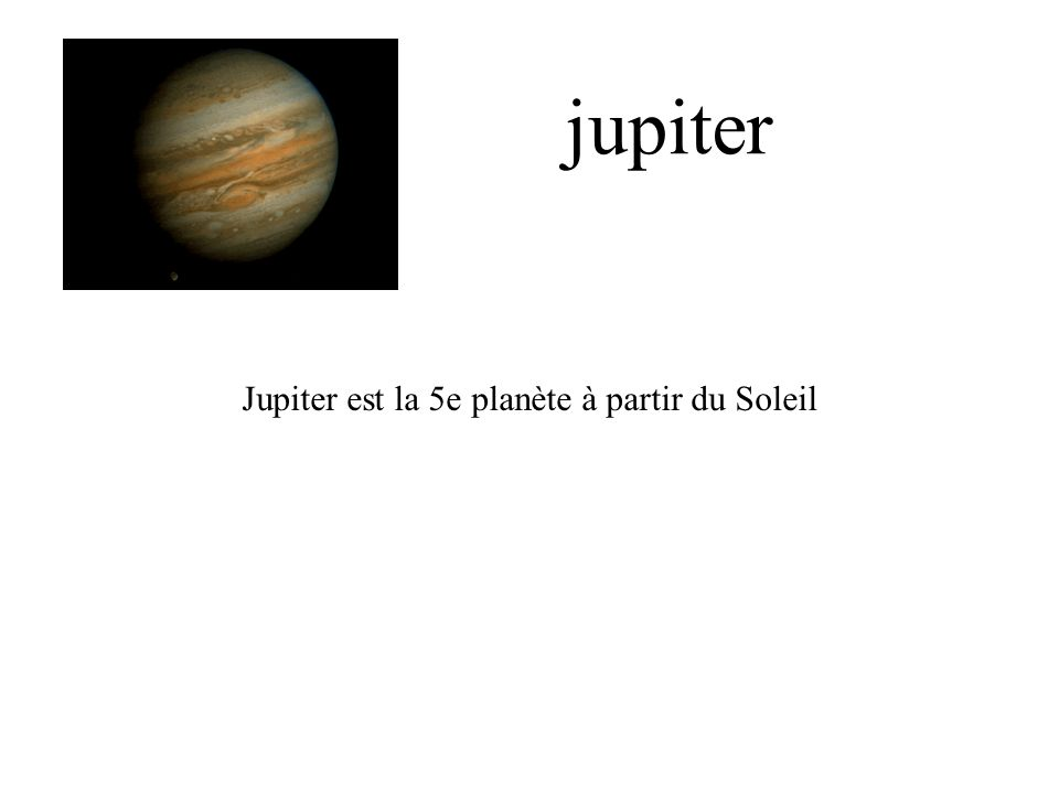 jupiter Jupiter est la 5e planète à partir du Soleil