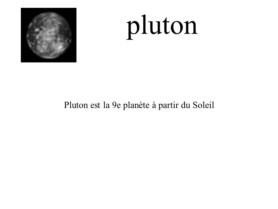 pluton Pluton est la 9e planète à partir du Soleil
