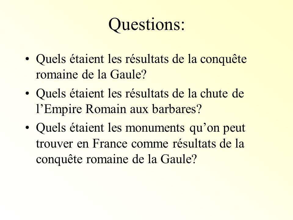 Questions: Quels étaient les résultats de la conquête romaine de la Gaule Quels étaient les résultats de la chute de l'Empire Romain aux barbares