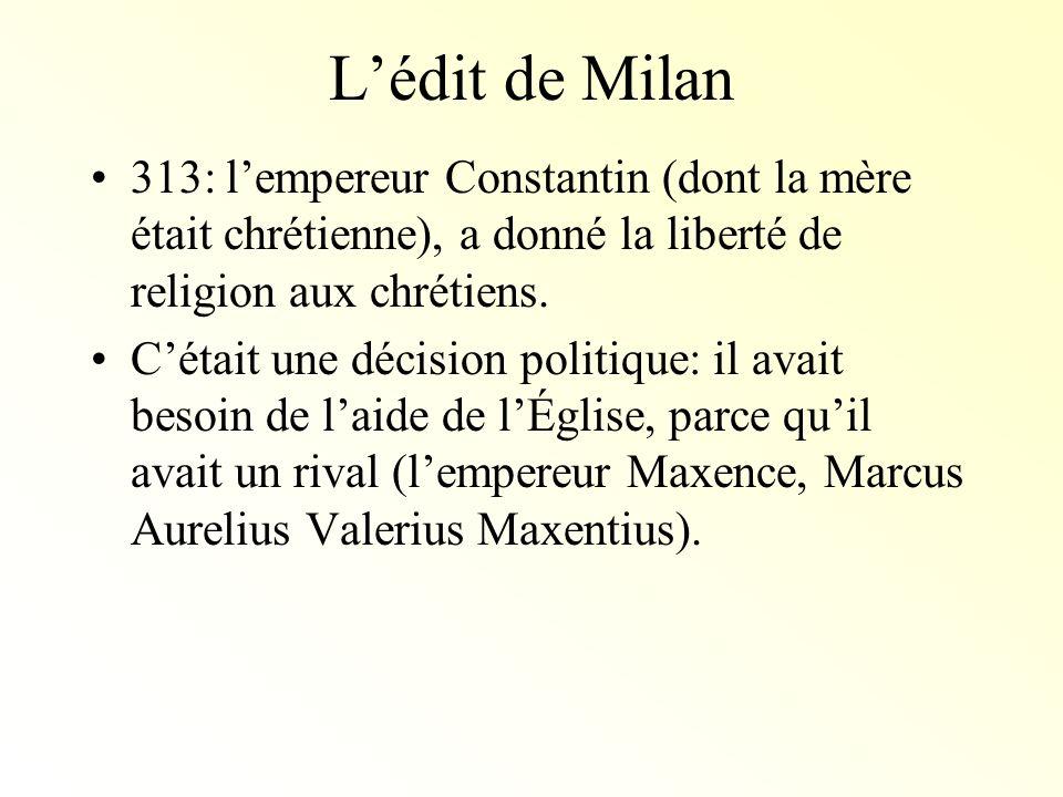 L'édit de Milan 313: l'empereur Constantin (dont la mère était chrétienne), a donné la liberté de religion aux chrétiens.