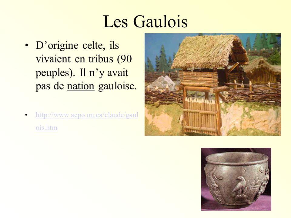 Les Gaulois D'origine celte, ils vivaient en tribus (90 peuples). Il n'y avait pas de nation gauloise.