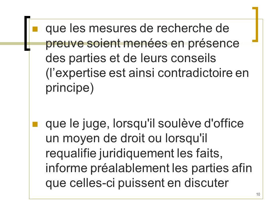 que les mesures de recherche de preuve soient menées en présence des parties et de leurs conseils (l'expertise est ainsi contradictoire en principe)