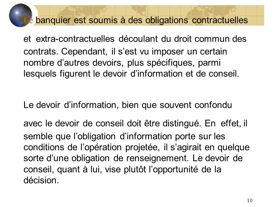 Le banquier est soumis à des obligations contractuelles et extra-contractuelles découlant du droit commun des contrats.
