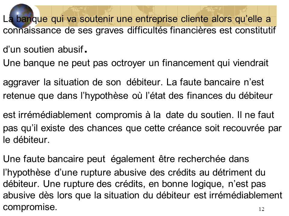 La banque qui va soutenir une entreprise cliente alors qu'elle a connaissance de ses graves difficultés financières est constitutif d'un soutien abusif.