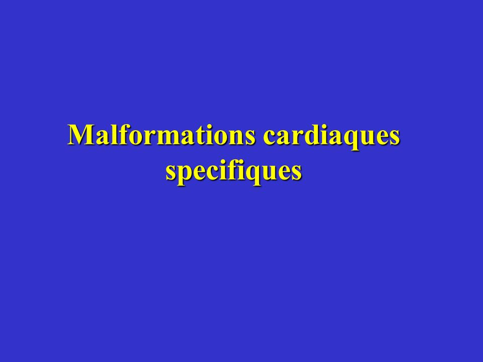 Malformations cardiaques specifiques