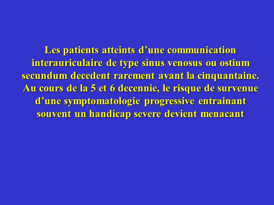 Les patients atteints d'une communication interauriculaire de type sinus venosus ou ostium secundum decedent rarement avant la cinquantaine.