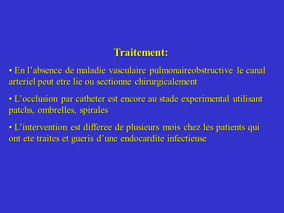 Traitement: En l'absence de maladie vasculaire pulmonaireobstructive le canal arteriel peut etre lie ou sectionne chirurgicalement.