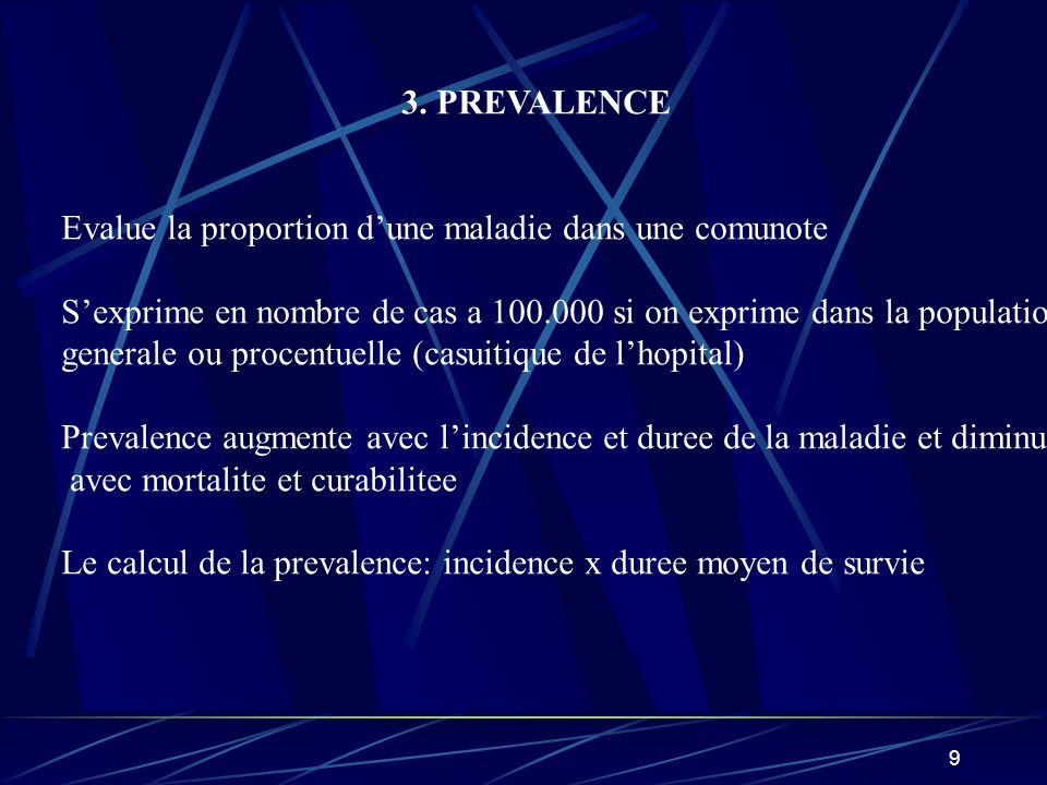 3. PREVALENCE Evalue la proportion d'une maladie dans une comunote. S'exprime en nombre de cas a 100.000 si on exprime dans la population.