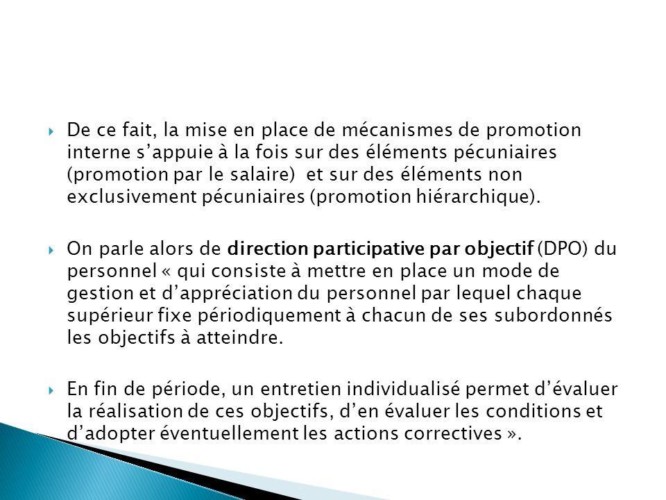 De ce fait, la mise en place de mécanismes de promotion interne s'appuie à la fois sur des éléments pécuniaires (promotion par le salaire) et sur des éléments non exclusivement pécuniaires (promotion hiérarchique).