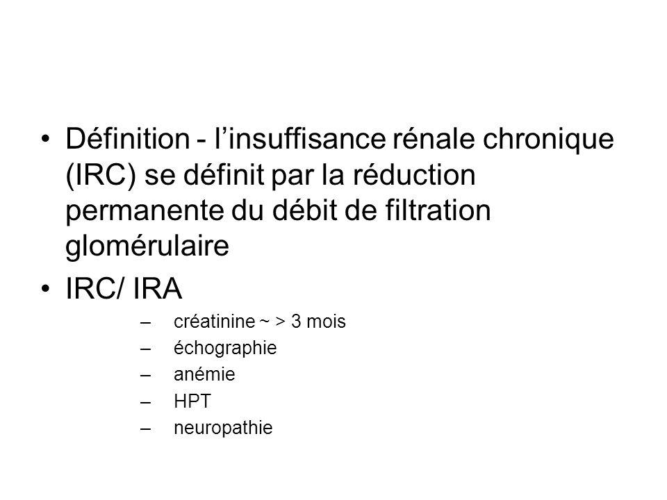Définition - l'insuffisance rénale chronique (IRC) se définit par la réduction permanente du débit de filtration glomérulaire