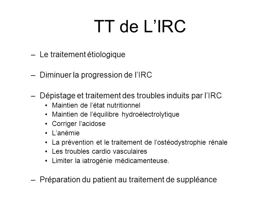 TT de L'IRC Le traitement étiologique Diminuer la progression de l'IRC