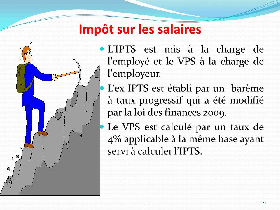 Impôt sur les salaires L IPTS est mis à la charge de l employé et le VPS à la charge de l employeur.