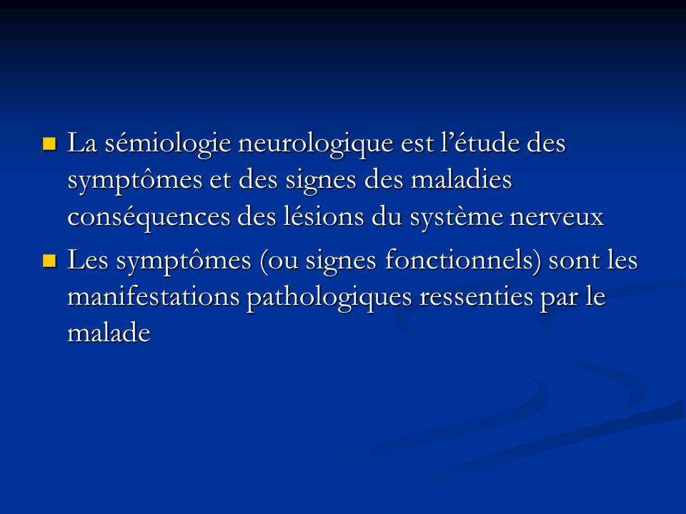 La sémiologie neurologique est l'étude des symptômes et des signes des maladies conséquences des lésions du système nerveux