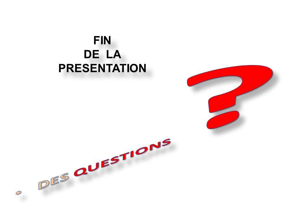 DES QUESTIONS FIN DE LA PRESENTATION