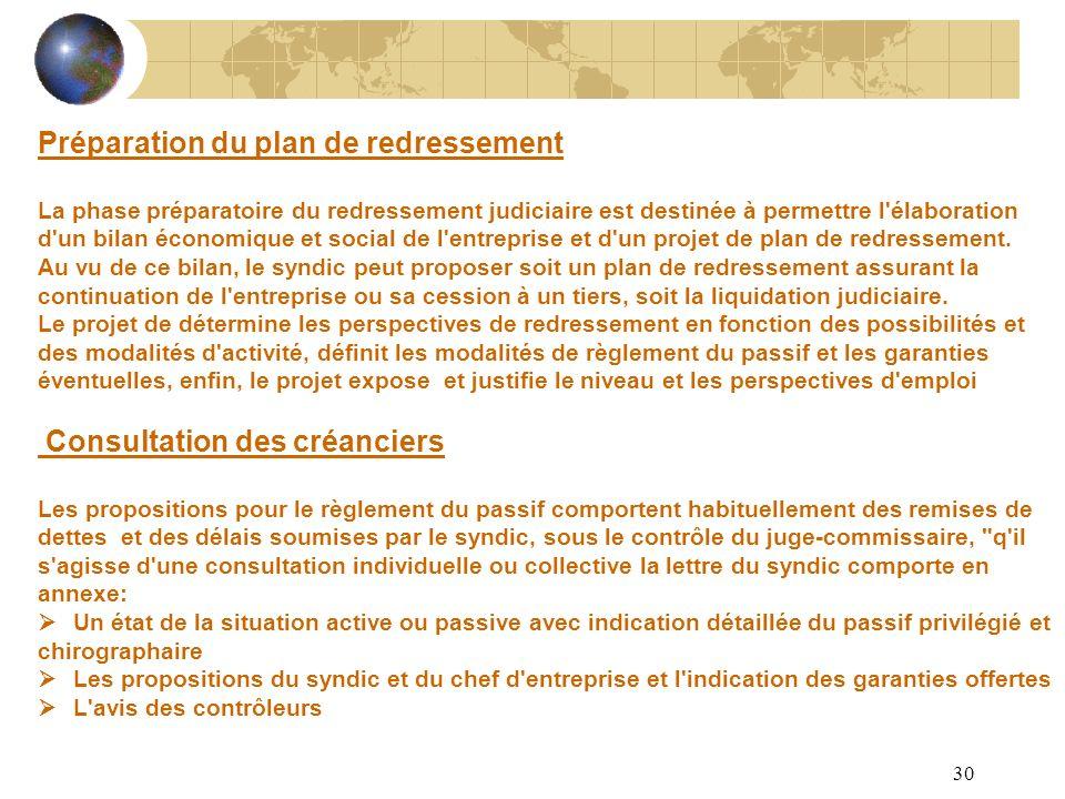 Préparation du plan de redressement La phase préparatoire du redressement judiciaire est destinée à permettre l élaboration d un bilan économique et social de l entreprise et d un projet de plan de redressement.