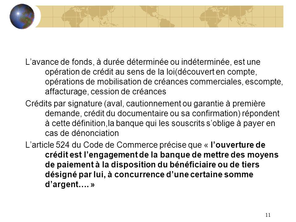 L'avance de fonds, à durée déterminée ou indéterminée, est une opération de crédit au sens de la loi(découvert en compte, opérations de mobilisation de créances commerciales, escompte, affacturage, cession de créances
