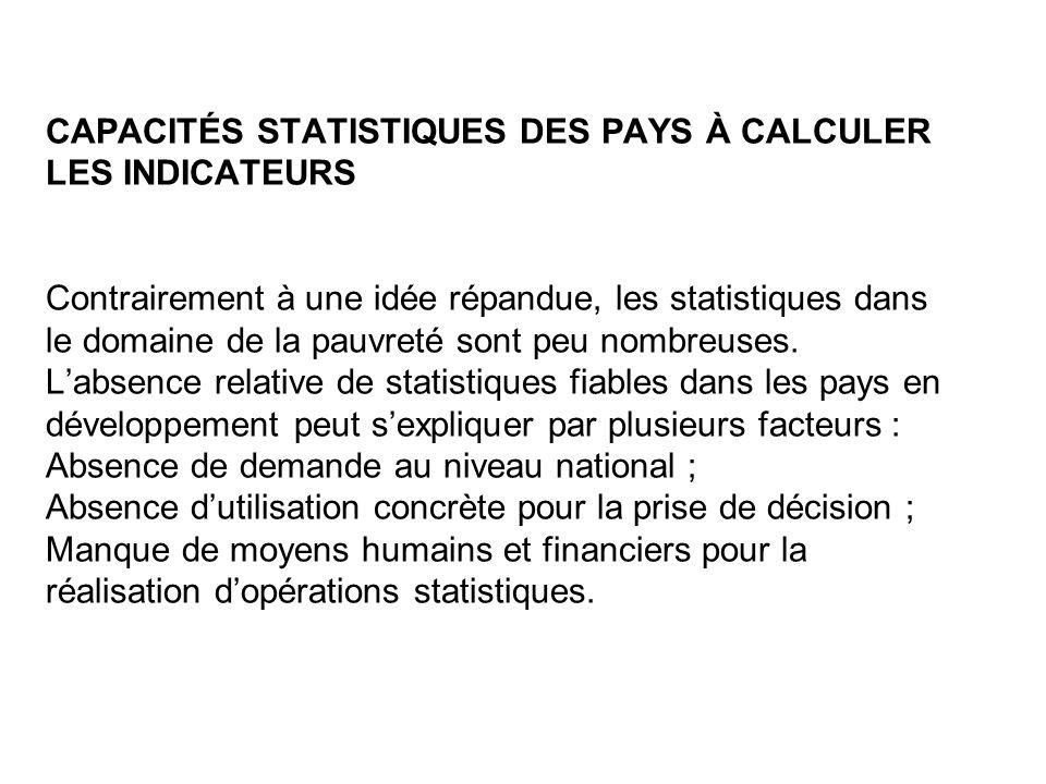 CAPACITÉS STATISTIQUES DES PAYS À CALCULER LES INDICATEURS Contrairement à une idée répandue, les statistiques dans le domaine de la pauvreté sont peu nombreuses.
