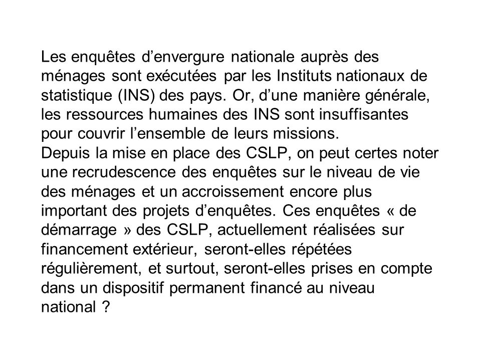 Les enquêtes d'envergure nationale auprès des ménages sont exécutées par les Instituts nationaux de statistique (INS) des pays.