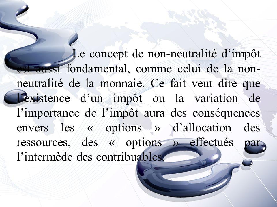 Le concept de non-neutralité d'impôt est aussi fondamental, comme celui de la non-neutralité de la monnaie.