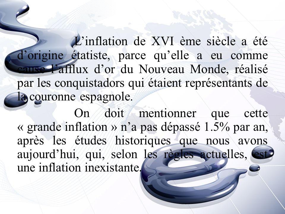 L'inflation de XVI ème siècle a été d'origine étatiste, parce qu'elle a eu comme cause l'afflux d'or du Nouveau Monde, réalisé par les conquistadors qui étaient représentants de la couronne espagnole.