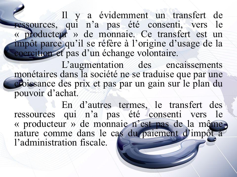 Il y a évidemment un transfert de ressources, qui n'a pas été consenti, vers le « producteur » de monnaie.