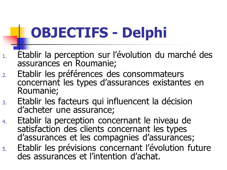 OBJECTIFS - Delphi Etablir la perception sur l'évolution du marché des assurances en Roumanie;