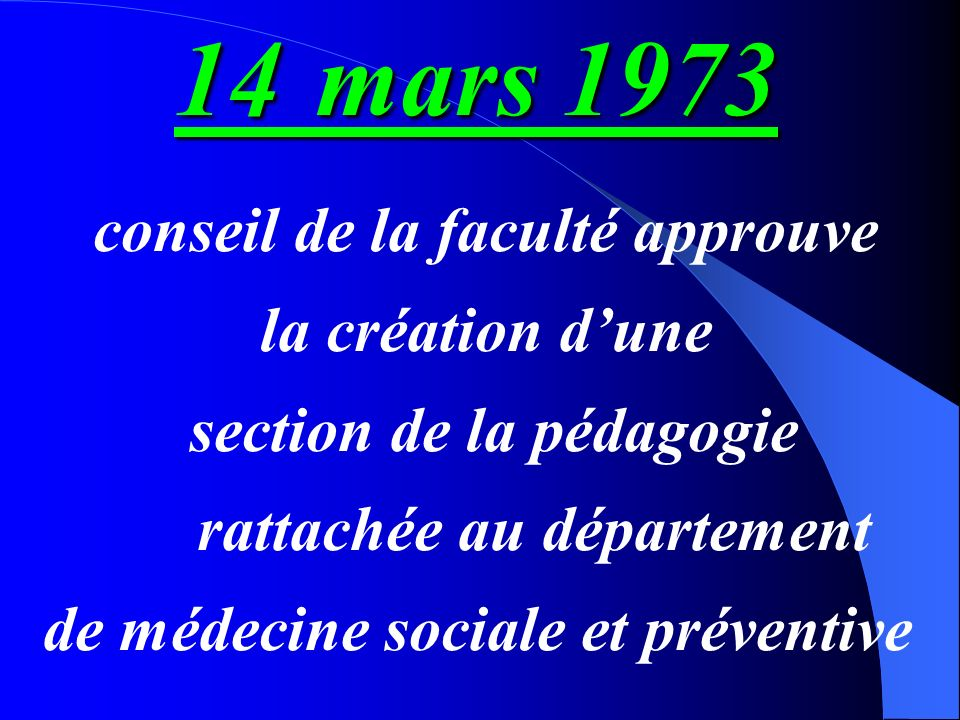 14 mars 1973 conseil de la faculté approuve la création d'une