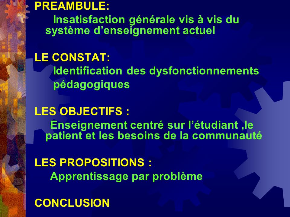 PREAMBULE: Insatisfaction générale vis à vis du système d'enseignement actuel. LE CONSTAT: Identification des dysfonctionnements.