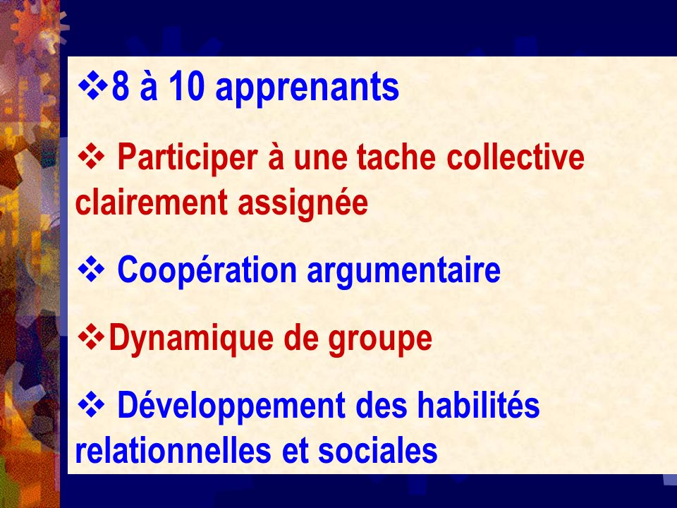 8 à 10 apprenantsParticiper à une tache collective clairement assignée. Coopération argumentaire. Dynamique de groupe.