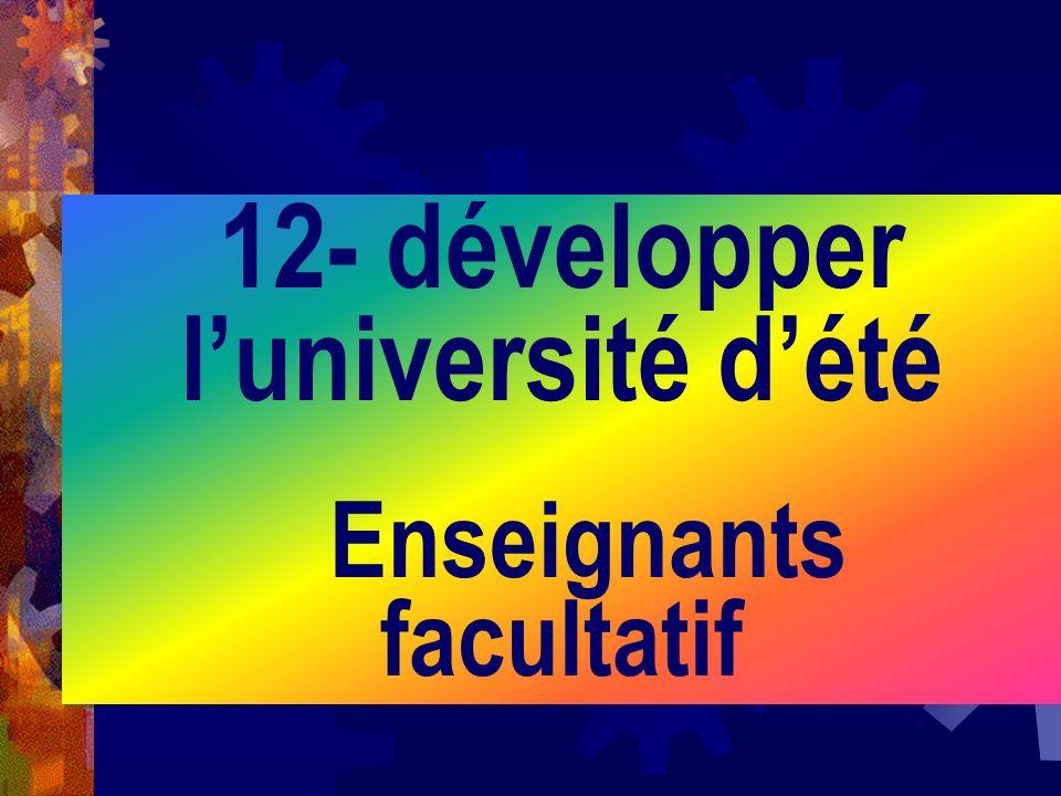 12- développer l'université d'été Enseignants facultatif