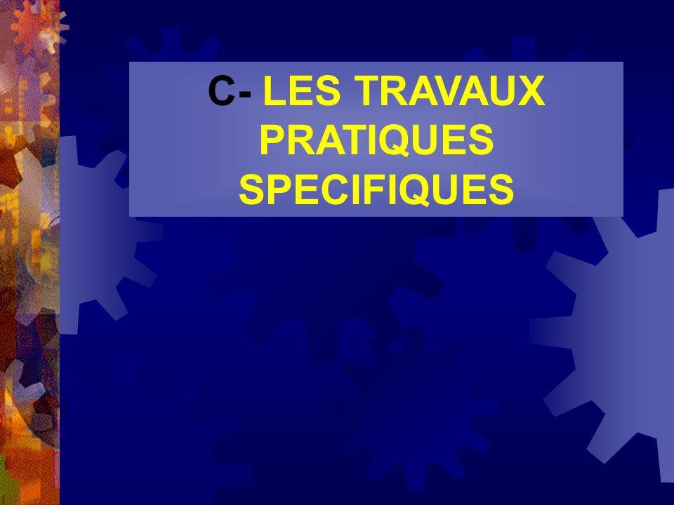 C- LES TRAVAUX PRATIQUES SPECIFIQUES