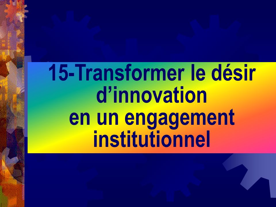 15-Transformer le désir d'innovation en un engagement institutionnel
