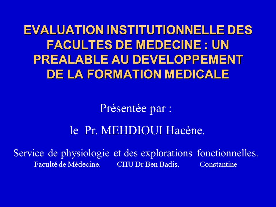 EVALUATION INSTITUTIONNELLE DES FACULTES DE MEDECINE : UN PREALABLE AU DEVELOPPEMENT DE LA FORMATION MEDICALE