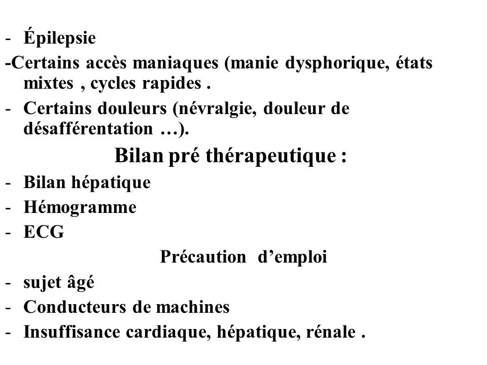 Épilepsie -Certains accès maniaques (manie dysphorique, états mixtes , cycles rapides .