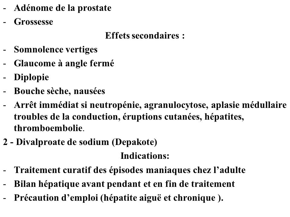 Adénome de la prostate Grossesse. Effets secondaires : Somnolence vertiges. Glaucome à angle fermé.