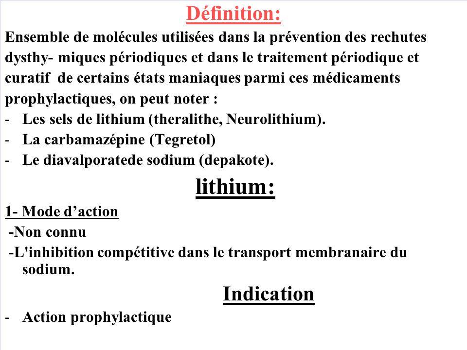 Définition: Ensemble de molécules utilisées dans la prévention des rechutes. dysthy- miques périodiques et dans le traitement périodique et.