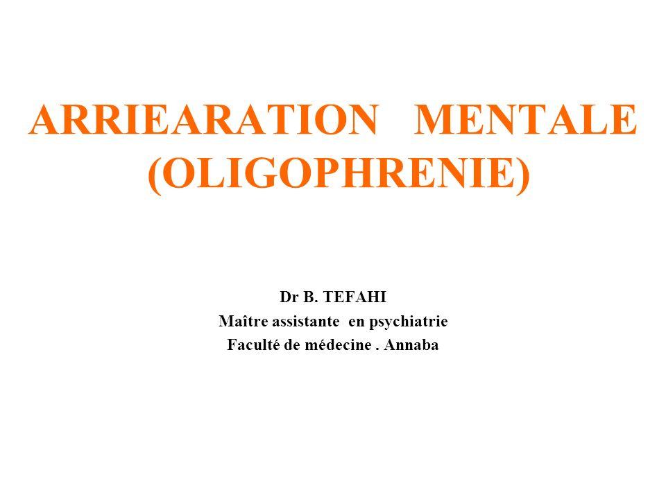 ARRIEARATION MENTALE (OLIGOPHRENIE)