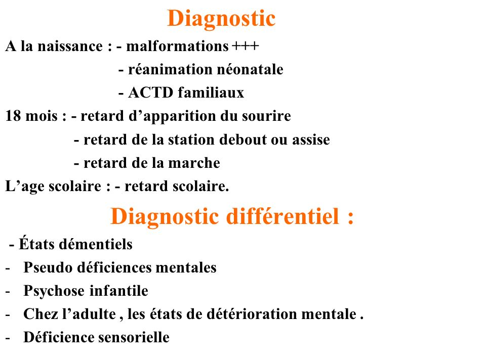 Diagnostic A la naissance : - malformations +++