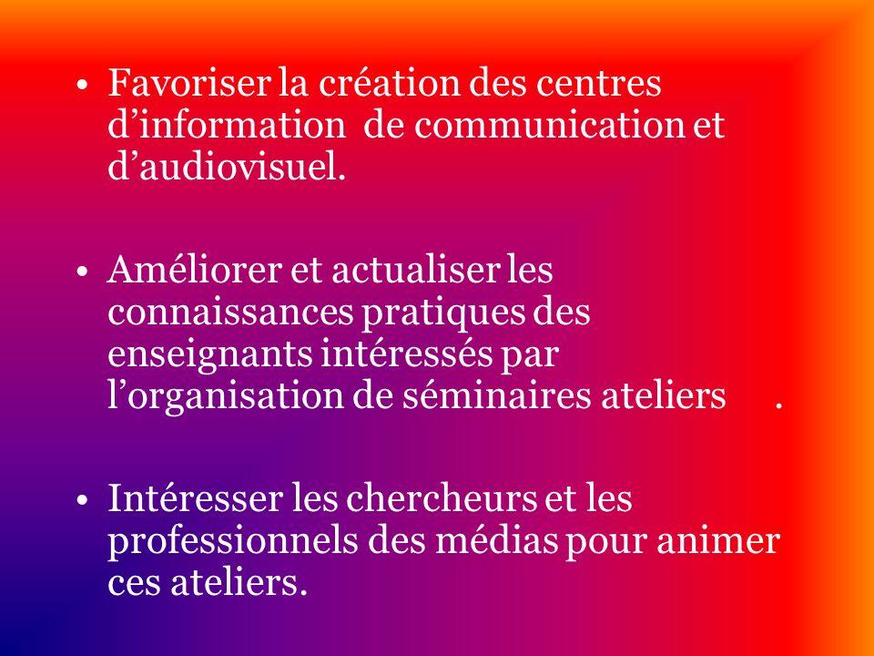 Favoriser la création des centres d'information de communication et d'audiovisuel.
