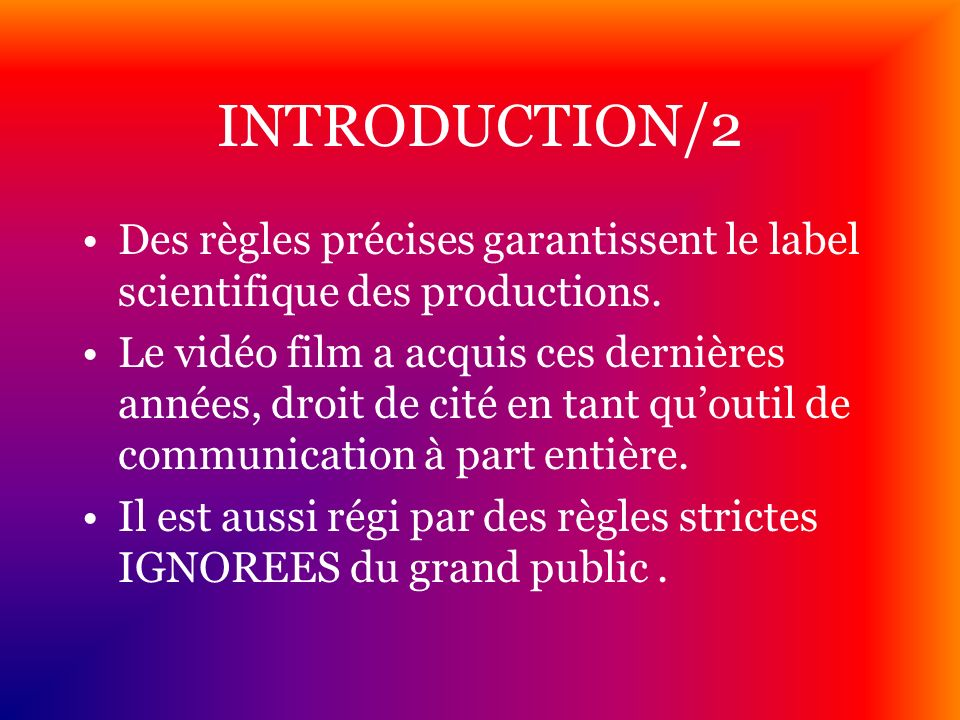 INTRODUCTION/2 Des règles précises garantissent le label scientifique des productions.