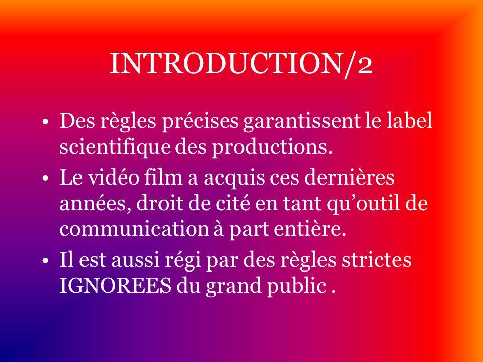 INTRODUCTION/2Des règles précises garantissent le label scientifique des productions.