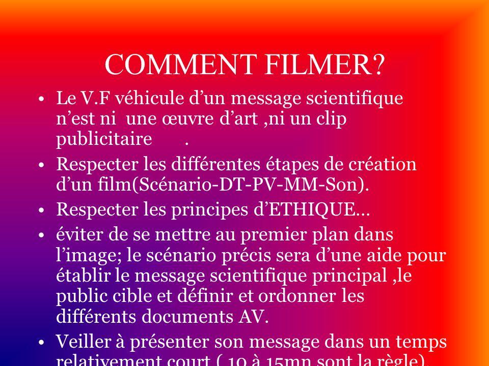 COMMENT FILMER Le V.F véhicule d'un message scientifique n'est ni une œuvre d'art ,ni un clip publicitaire .