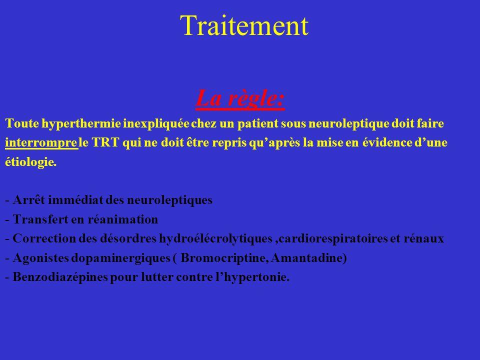 Traitement La règle: Toute hyperthermie inexpliquée chez un patient sous neuroleptique doit faire.