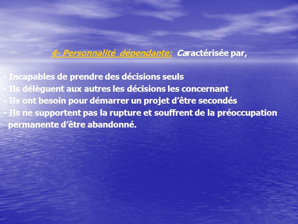 4- Personnalité dépendante: Caractérisée par,