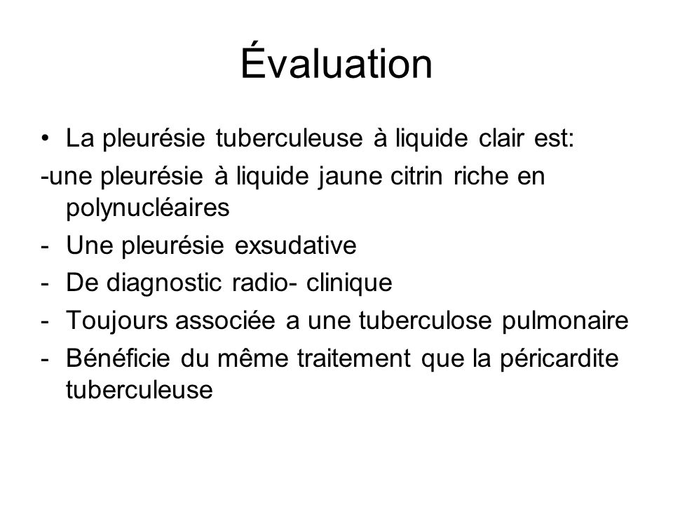 Évaluation La pleurésie tuberculeuse à liquide clair est: