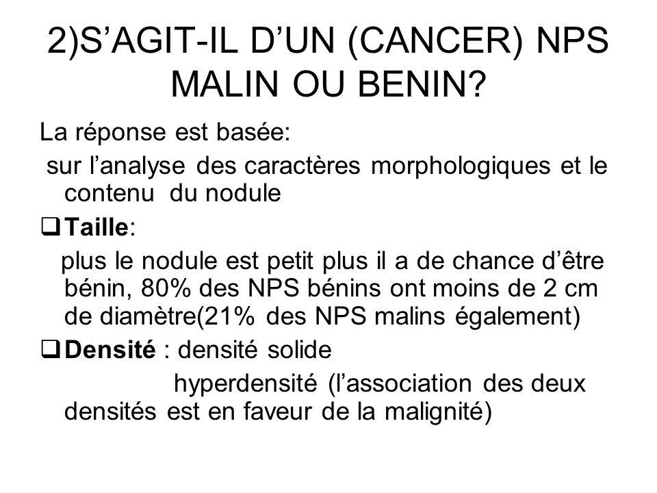 2)S'AGIT-IL D'UN (CANCER) NPS MALIN OU BENIN