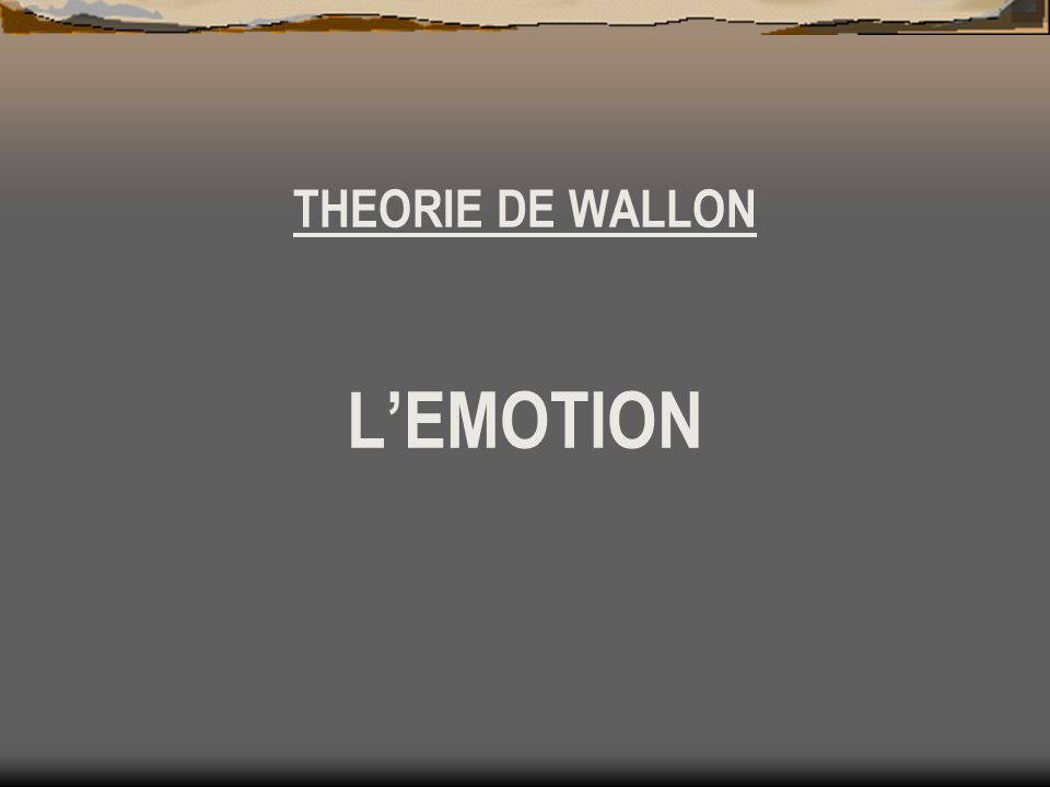 THEORIE DE WALLON L'EMOTION