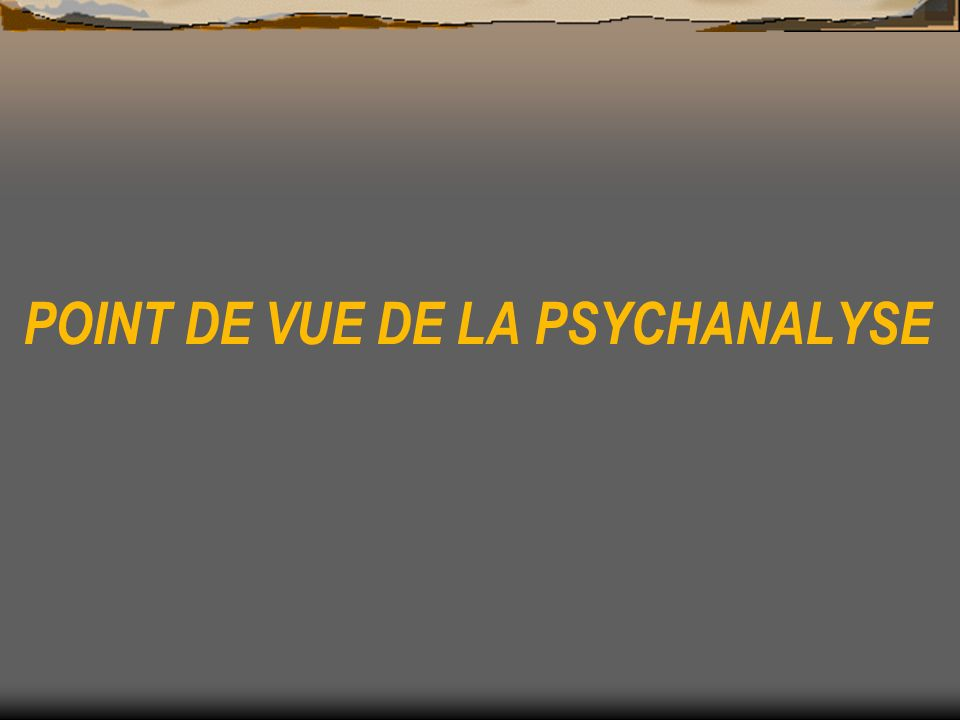 POINT DE VUE DE LA PSYCHANALYSE