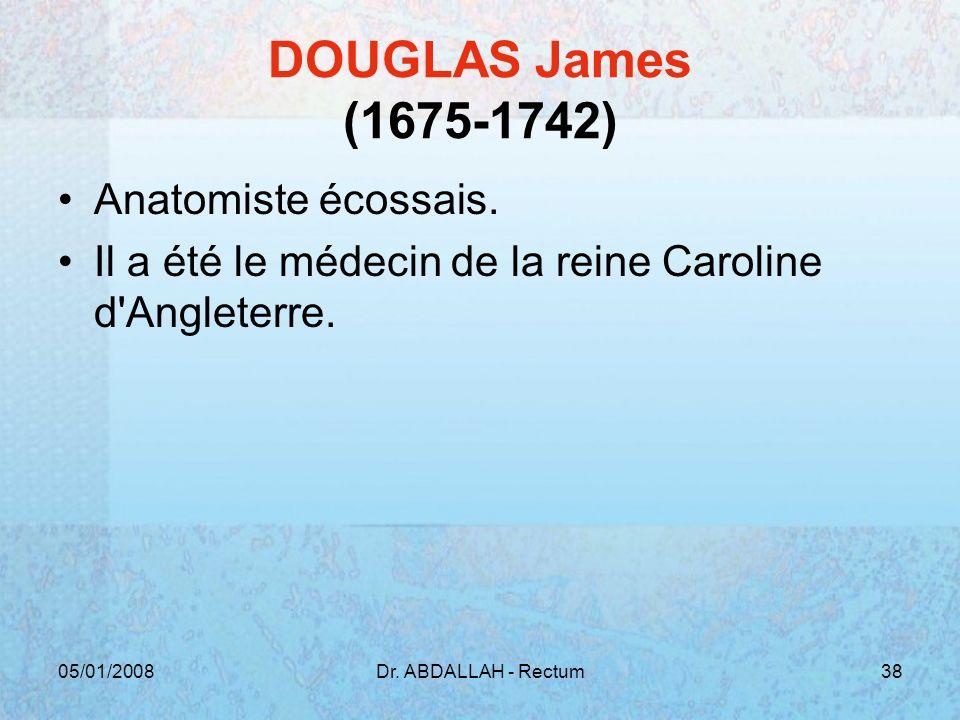 DOUGLAS James (1675-1742) Anatomiste écossais.